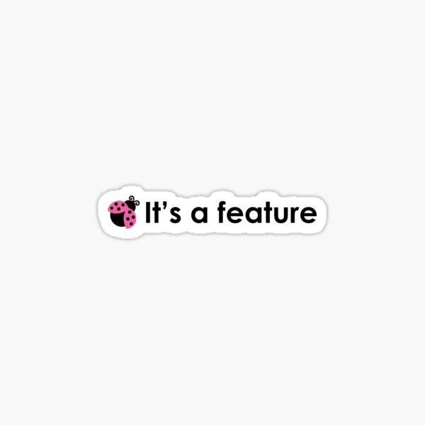 It's a feature Sticker