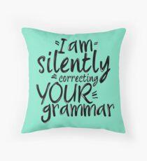 I Am Silently Correcting Your Grammar Throw Pillow