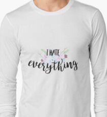 I hate everything Long Sleeve T-Shirt