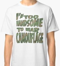 Too handsome to wear camouflage Classic T-Shirt