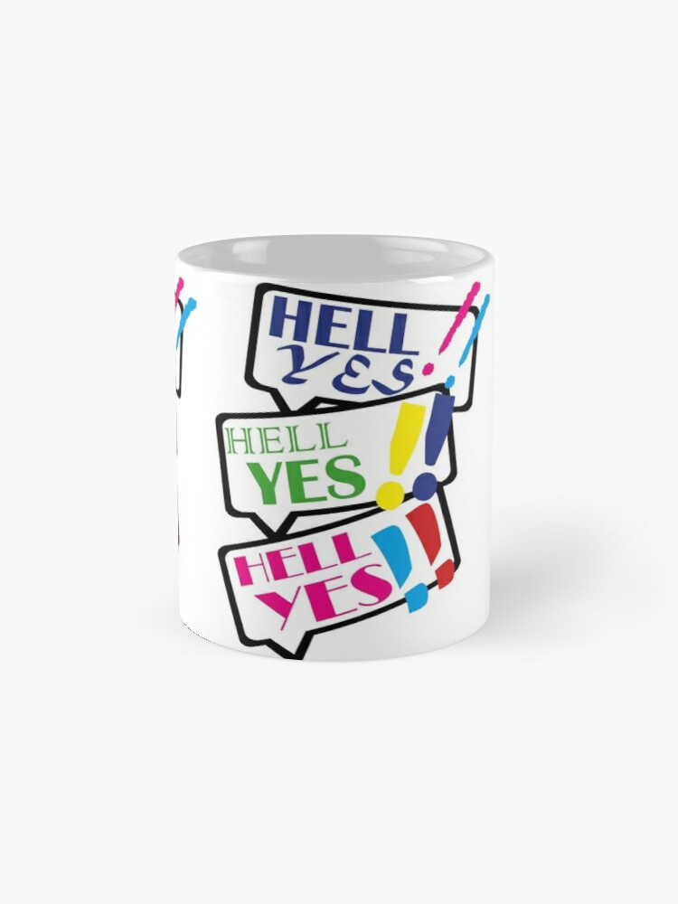 Alternate view of You heard me! Hell Yes! Mugs