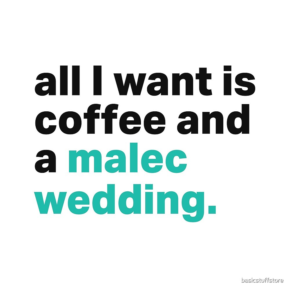 All I want is coffee, and a Malec wedding. by basicstuffstore