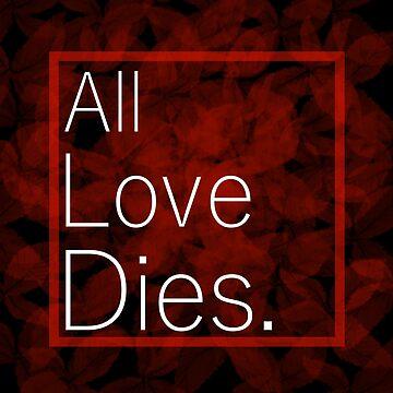 All Love Dies by TempusVernum