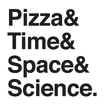 Pizza & Time & Space and SCIENCE by jazzydevil