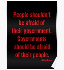 Governments Should be Afraid of Their People Poster