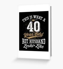 Funny Husband Meaning 40th Birthday 40 Years Old Greeting Card