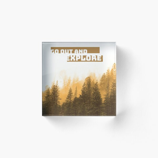 Go Out And Explore Acrylic Block