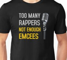 Too Many Rappers, Not Enough Emcees Unisex T-Shirt