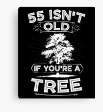 Funny 55th Birthday Gag Isn't Old If You're A Tree Canvas Print