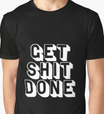 Get Shit Done Graphic T-Shirt