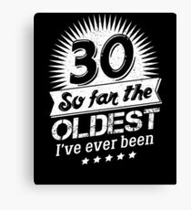 Funny 30th Birthday Gag 30 Yr Oldest I've Been Canvas Print