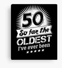 Funny 50th Birthday Gag 50 Yr Oldest I've Been Canvas Print