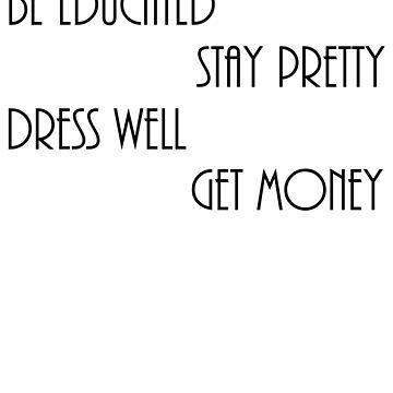 Stay Pretty Be Educated Dress Well Get Money Female Women Empowerment T-Shirt by bigbadchadley