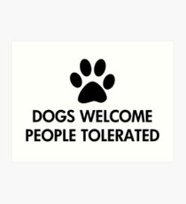 Dogs Welcome People Tolerated Art Print