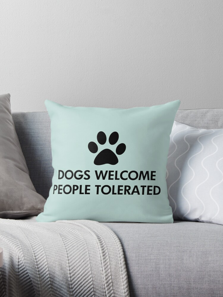 Dogs Welcome People Tolerated by ironydesigns