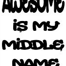 AWESOME is my middle name by thatstickerguy