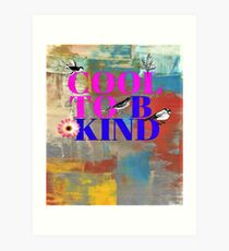 Cool To Be Kind AND Colorful! Art Print