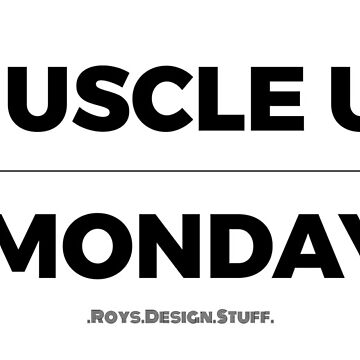 Muscle Up Monday by RoysDesignStuff