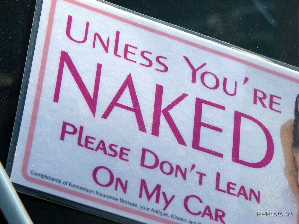 Unless Your'e Naked??? by PPPhotoArt