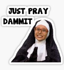Sister Mary Coont (Trinity Taylor) JUST PRAY DAMMIT Sticker