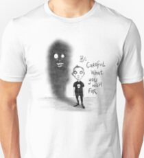 Be careful what you wish for T-Shirt