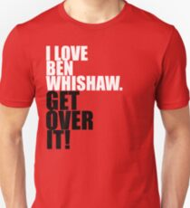 I Love Ben Whishaw. Get Over It! Unisex T-Shirt