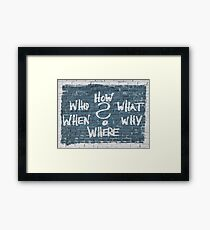 How What Why Where When Who Framed Print