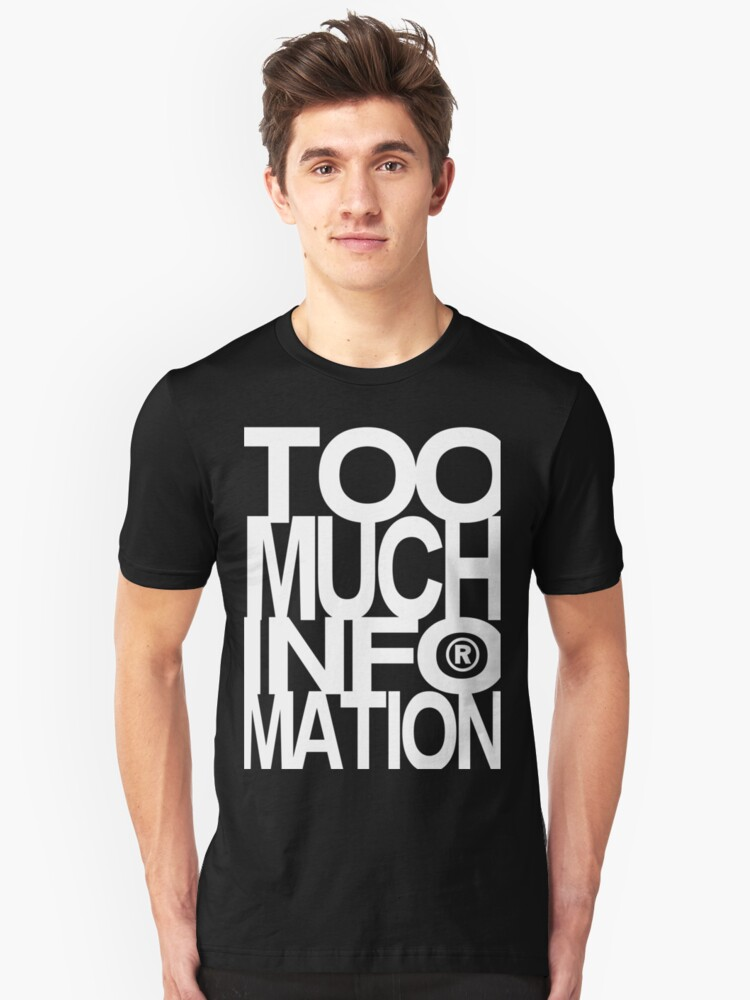 TOO MUCH INFOMATION 2 Unisex T-Shirt Front