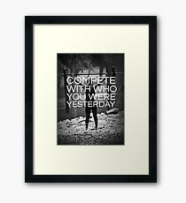 Compete With Who You Were Yesterday Framed Print