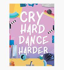 Cry Hard Dance Harder Photographic Print