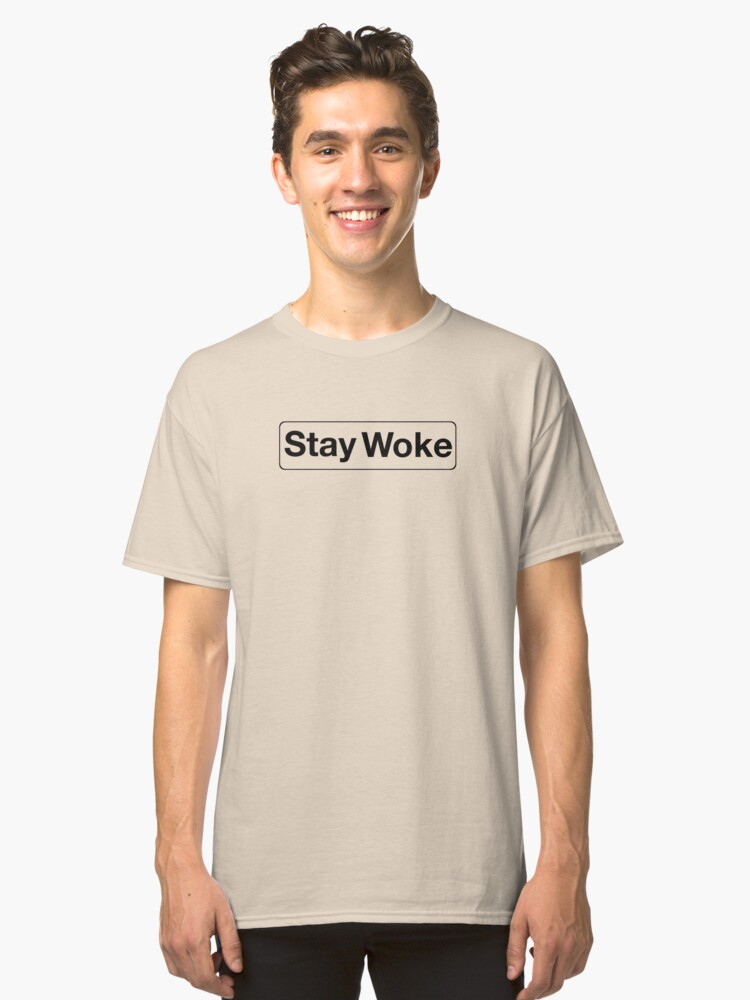 Stay Woke Classic T-Shirt Front