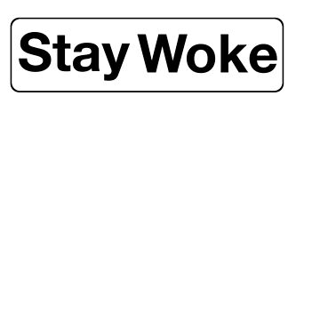 stay woke sticker by Rjcham