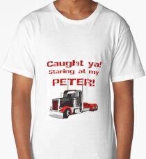 Caught ya! Staring at my PETER! Long T-Shirt