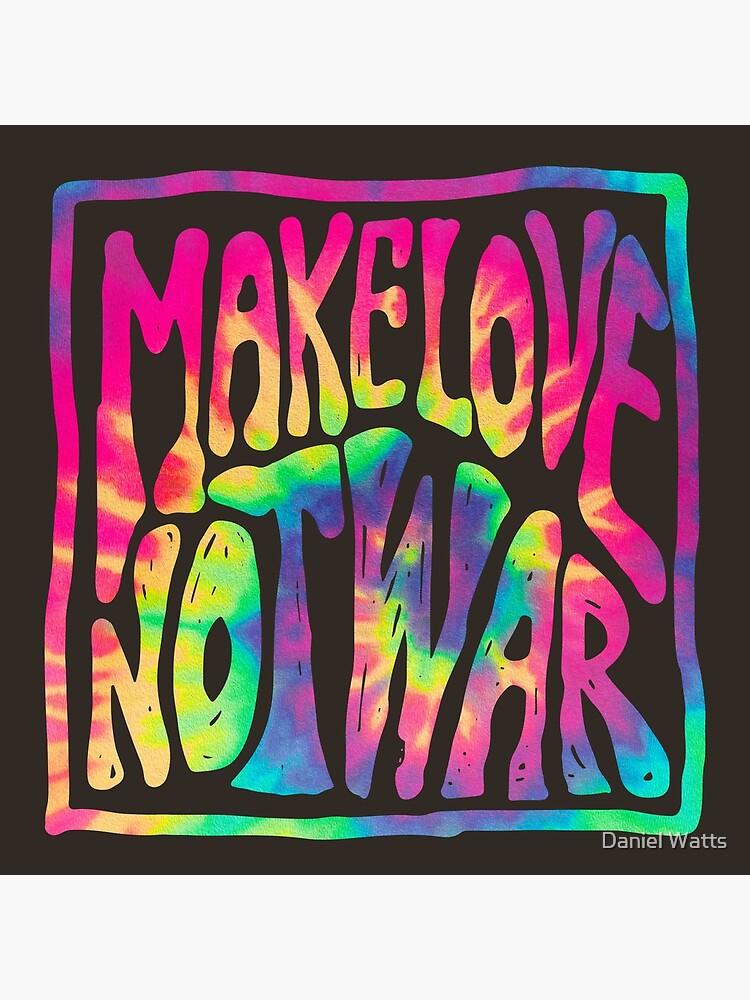 Make Love Not War ~ Tie Dye by DanJohnDesign