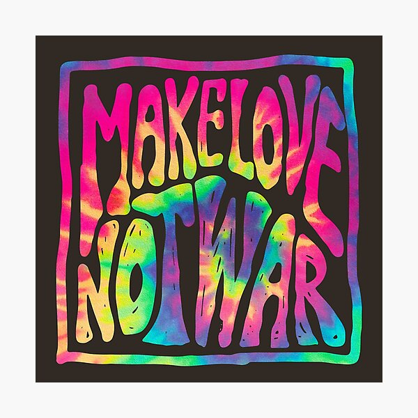 Make Love Not War ~ Tie Dye Photographic Print