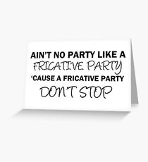 A Fricative Party Don't Stop | Linguistics Greeting Card