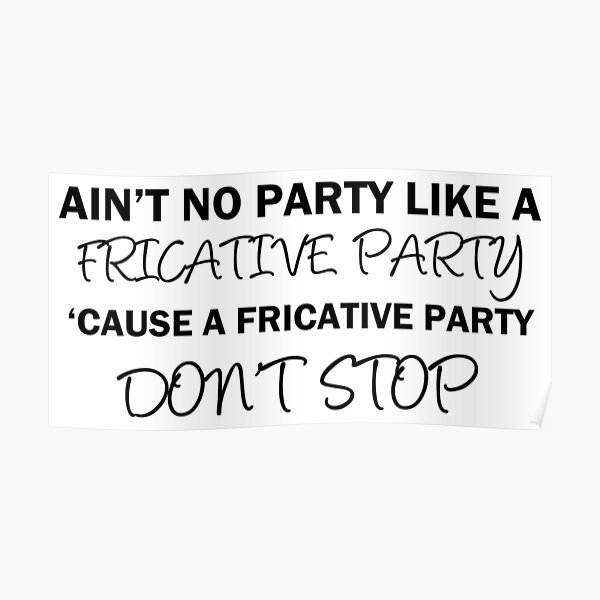 A Fricative Party Don't Stop | Linguistics Poster