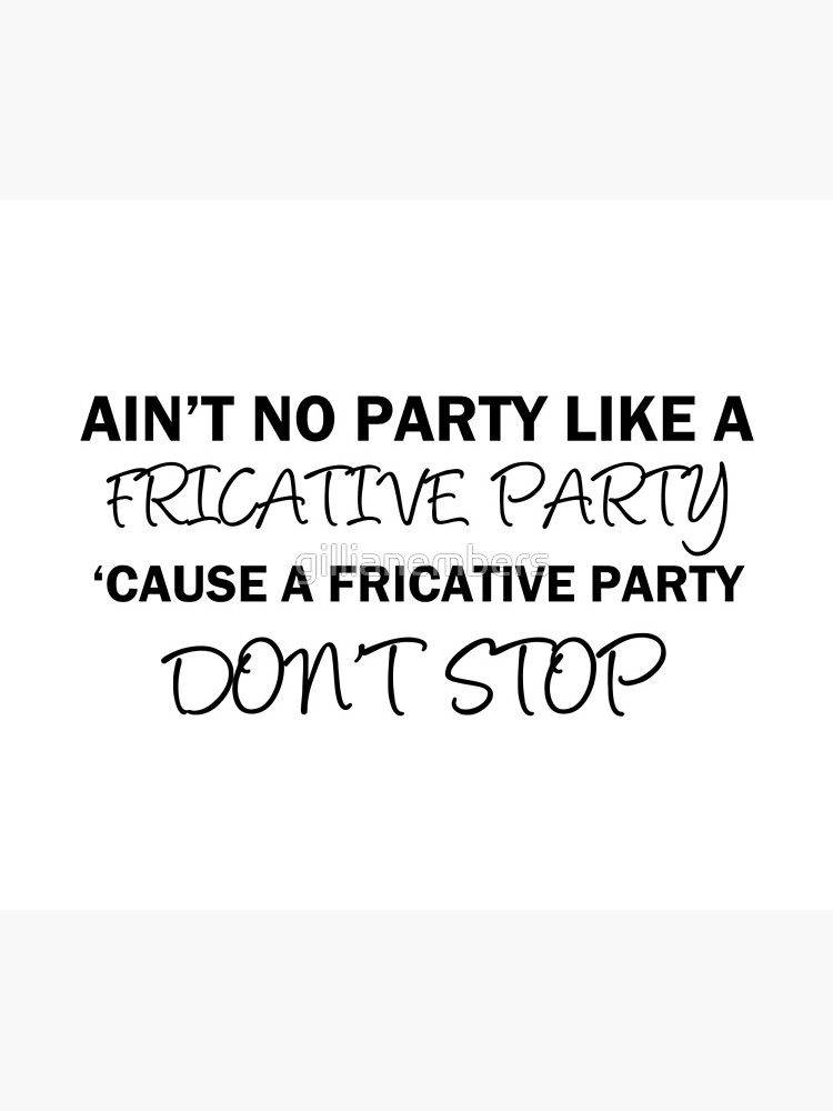 A Fricative Party Don't Stop | Linguistics by gillianembers