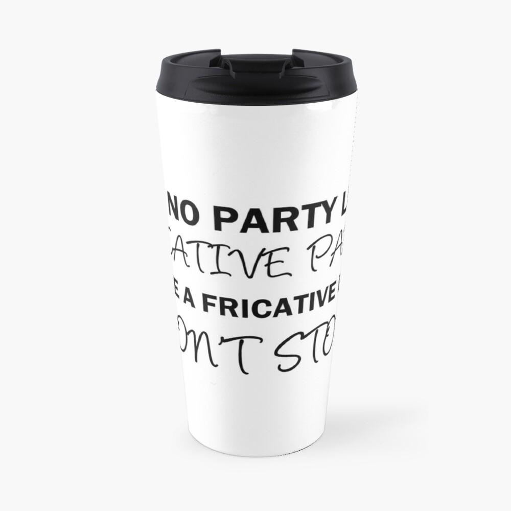 A Fricative Party Don't Stop | Linguistics Travel Mug