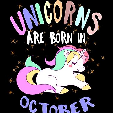 Unicorns Are Born In October Birthday Party Gift TShirt by WelderSurgeon