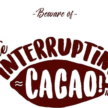 Beware of the Interrupting CACAO! by TheRedR