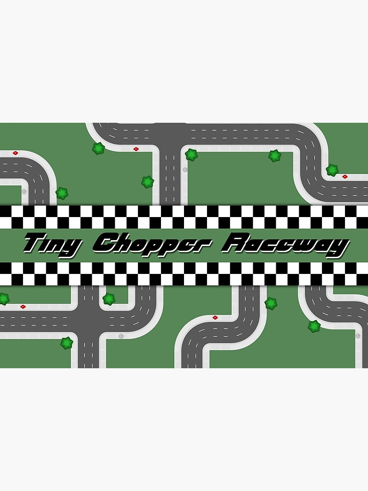 Tiny Chopper Raceway by Cheeseness