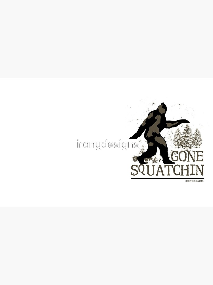 Gone Squatchin by ironydesigns