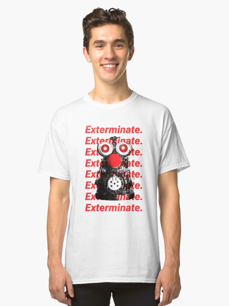 Exterminate. Classic T-Shirt Front