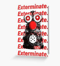 Exterminate. Greeting Card
