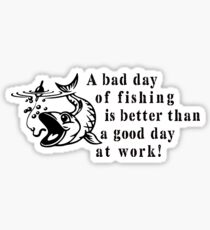 Fishing is better than working! Sticker