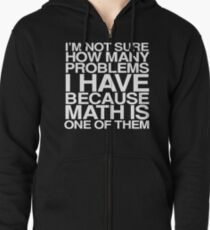I'm not sure how many problems I have because math is one of them Zipped Hoodie