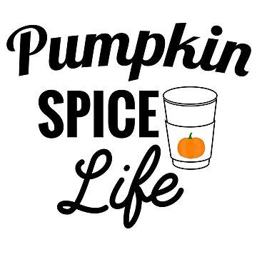 Pumpkin Spice Life by CactusPop