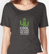 Cool Cactuses born in SEPTEMBER Rwy5g Women's Relaxed Fit T-Shirt
