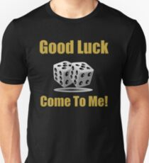 Good Luck, Come to me, dices. T-Shirt